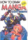 How to Draw Manga Volume 12: Giant Robots (How to Draw Manga)